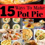 15 Comfort Filled Ways To Make Pot Pie